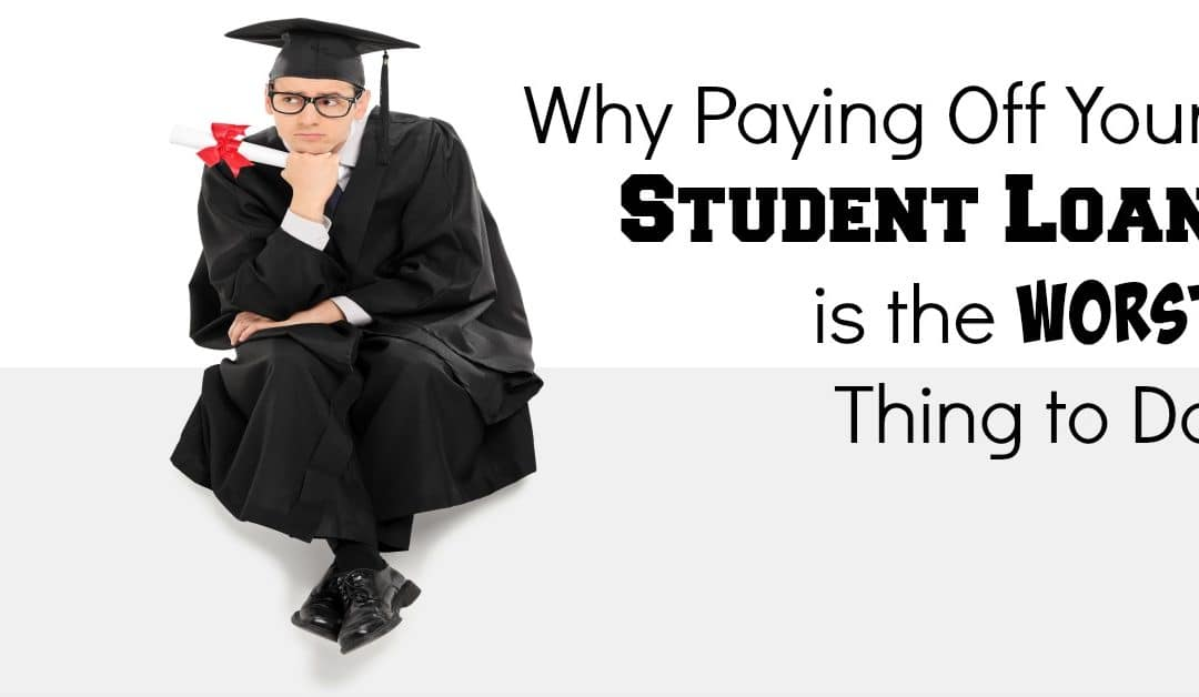 Why Paying Off Your Student Loan is the Worst Thing to Do