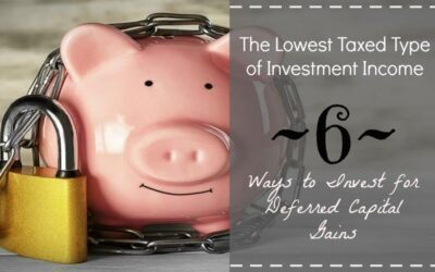 The Lowest Taxed Type of Investment Income – 6 Ways to Invest for Deferred Capital Gains